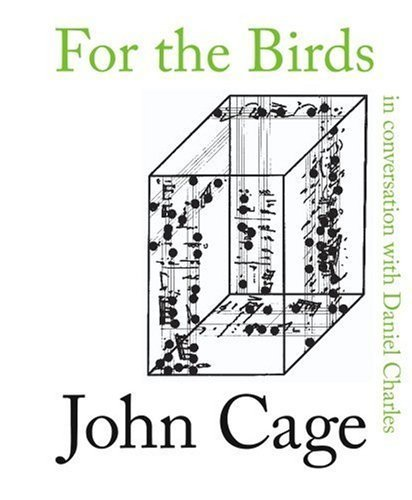 For the Birds: John Cage in Conversation with Daniel Charles by John Cage (2000-07-01)