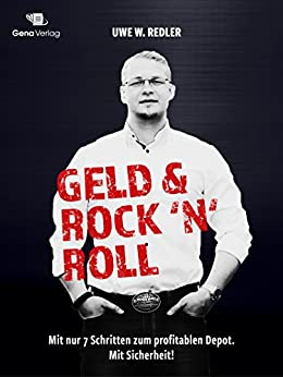 Geld und Rock ´n´ Roll:: Mit nur 7 Schritten zum profitablen Depot. Mit Sicherheit!