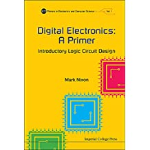 Digital Electronics: A Primer:Introductory Logic Circuit Design (ICP Primers in Electronics and Computer Science)