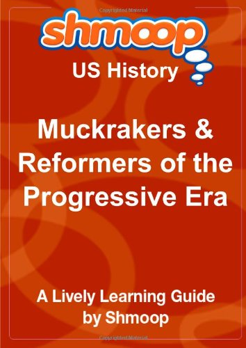 Muckrakers & Reformers of the Progressive Era: Shmoop US History Guide