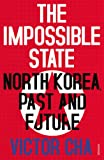 The Impossible State: North Korea, Past and Future