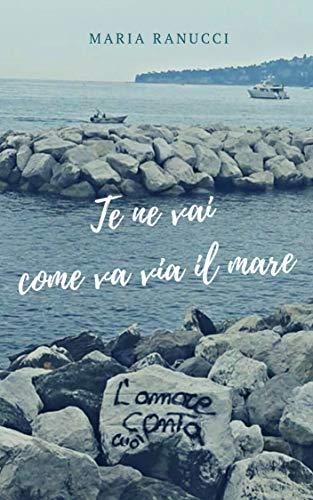 Te ne vai come va via il mare (Italian Edition)