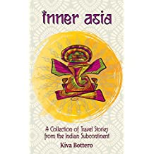 Inner Asia: A Collection of Travel Stories from the Indian Subcontinent (India, Nepal, Bhutan, Sri Lanka) - 25 India Travel Stories / India Travelogue (English Edition)