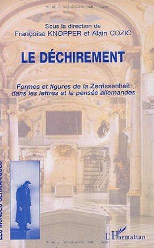 Le déchirement : Formes et figures de la Zerrissenheit dans les lettres et la pensée allemandes (Les mondes germaniques) par Françoise Knopper