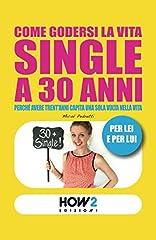 Idea Regalo - COME GODERSI LA VITA SINGLE A 30 ANNI: Perché avere trent'anni capita una sola volta nella vita