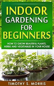 Indoor gardening for beginners how to grow beautiful for Indoor gardening amazon