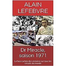 Dr Miracle, saison 1971: La face cachée des victoires sur tous les circuits du monde (French Edition)