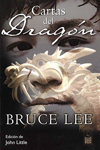 Cartas del dragón: Correspondencia, 1958-1973. Antología de la correspondencia de Bruce Lee con su familia, amigos y admiradores, 1958- 1973.