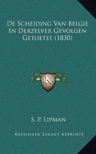 de Scheiding Van Belgie in Derzelver Gevolgen Getoetst (1830)