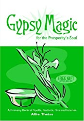 Gypsy Magic For The Prosperity's Soul: A Romany Book of Spells, Sachets, Oils and Incense by Allie Theiss (2006-04-18)