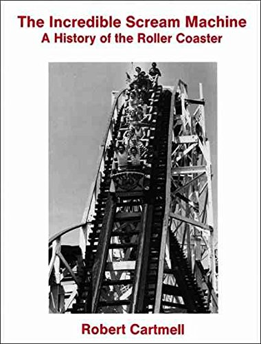 [Incredible Scream Machine: A History of the Roller Coaster] (By: Robert Cartmell) [published: December, 1988]