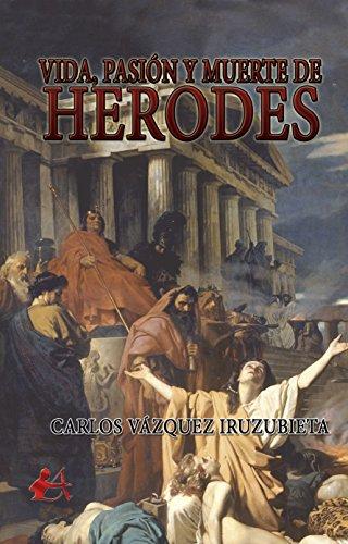 Vida, pasión y muerte de Herodes por Carlos Vázquez Iruzubieta