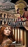Geliebter Gebieter - Eine Sklavin im Zeichen Roms | Erotischer Roman: ein Strudel aus Gier, Leidenschaft und Intrigen ... (Helen Carter Roman)