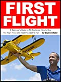 First Flight: A Beginner's Guide to RC Airplanes: How to Buy the Right Plane and Teach Yourself to Fly! (English Edition)