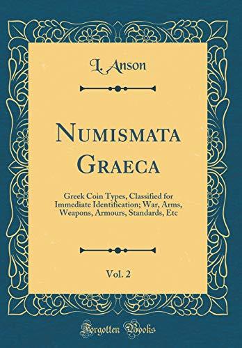 Numismata Graeca, Vol. 2: Greek Coin Types, Classified for Immediate Identification; War, Arms, Weapons, Armours, Standards, Etc (Classic - Armee Von Zwei Vollen Kostüm