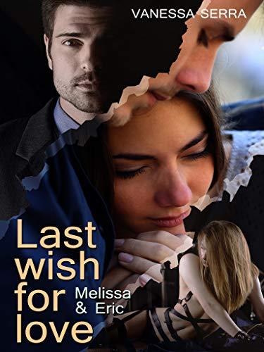 Last wish for love: Melissa und Eric von [Serra, Vanessa]