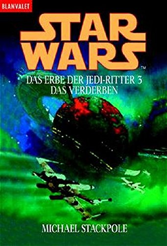 erbe der jedi ritter Star Wars. Das Erbe der Jedi-Ritter 3: Das Verderben (BLA - Fantasy)