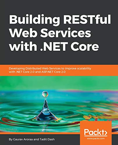 Building RESTful Web Services with .NET Core: Developing Distributed Web Services to improve scalability with .NET Core 2.0 and ASP.NET Core 2.0 (English Edition) - Asp-net-web-api
