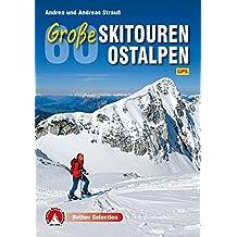 60 Große Skitouren Ostalpen: Mit GPS-Daten. (Rother Selection)
