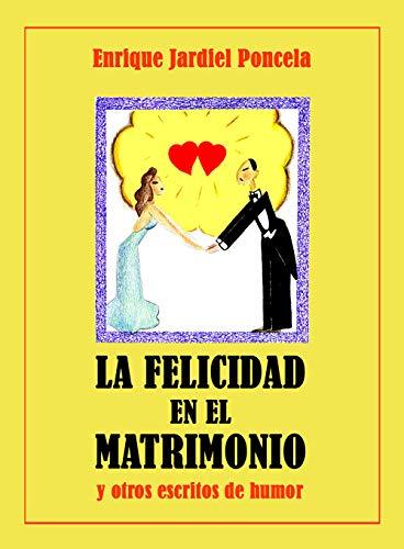 La felicidad en el matrimonio y otros escritos de humor (Los cuentos absurdos de Jardiel Poncela nº 1)