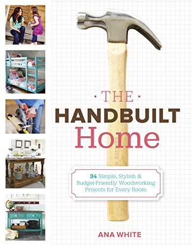 Home Handbuilt (The Handbuilt Home: 34 Simple Stylish and Budget-Friendly Woodworking Projects for Every Room)
