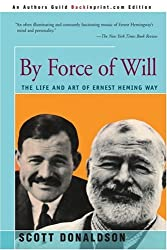 By Force of Will: The Life and Art of Ernest Hemingway by Scott Donaldson (2001-02-19)