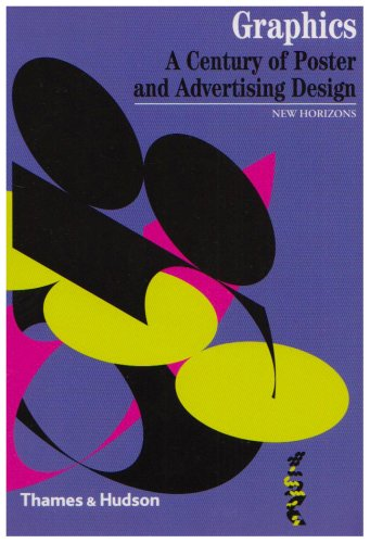 Graphics: A Century of Poster and Advertising Design (New Horizons) por Alain Weill