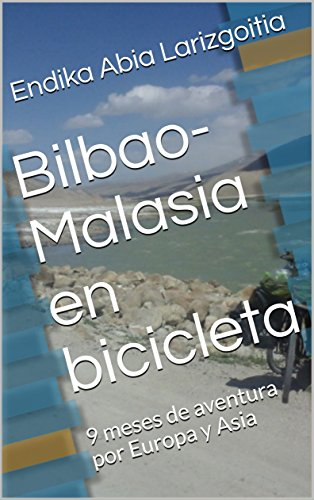 Bilbao-Malasia en bicicleta: 9 meses de aventura por Europa y Asia por Endika Abia Larizgoitia