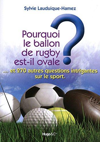 Pourquoi le ballon de rugby est-il ovale ? : Et 270 autres questions intrigantes sur le sport par Sylvie Lauduique-Hamez