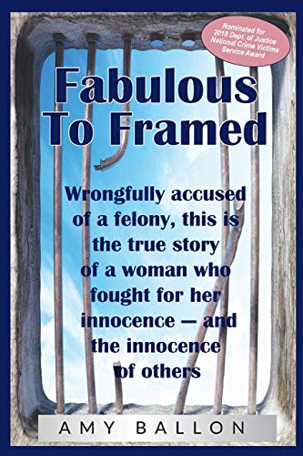 Fabulous To Framed: Wrongfully accused  of a felony, this is the true story of a woman who fought for her innocence — and the innocence of others. por Amy Ballon