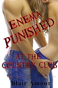 Enema Punished: At the Country Club - - Spanking Domestic Discipline Enema Punishment (English Edition) par [Amour, Blair]