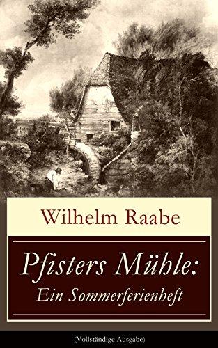 Pfisters Mühle: Ein Sommerferienheft (Vollständige Ausgabe): Der erste deutsche Umwelt-Roman: Veränderungen durch Industrielle Revolution