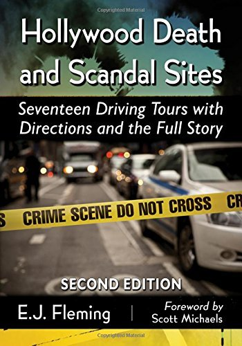 Hollywood Death and Scandal Sites: Seventeen Driving Tours with Directions and the Full Story, 2d ed. by E.J. Fleming (2015-09-16)
