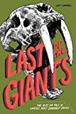 Last of the Giants: The Rise and Fall of Earths Most Dominant Species