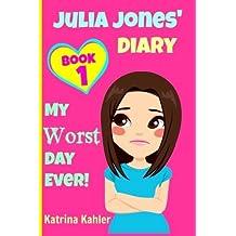 JULIA JONES - My Worst Day Ever! - Book 1: Diary Book for Girls aged 9 - 12 (Julia Jones' Diary) (Volume 1) by Katrina Kahler (2015-11-27)