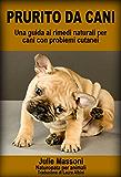 Prurito da cani - Una guida ai rimedi naturali per cani con problemi cutanei