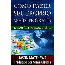 Como Fazer Seu Próprio Website Grátis E Também Seu Blog Grátis (Portuguese Edition)