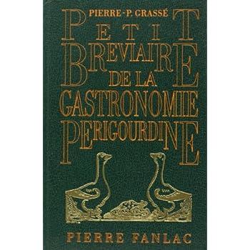 Petit bréviaire de la gastronomie périgourdine, suivi de recettes de cuisine anciennes ou inédites