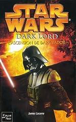 Star Wars, Tome 79 - Dark Lord, L'ascension de Dark Vador de JAMES LUCENO