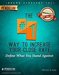 The #1 Way to Increase Your Close Rate: Define What You Stand Against (The 7 Steps to a Successful Business in a Changing Market Book 2) (English Edition)