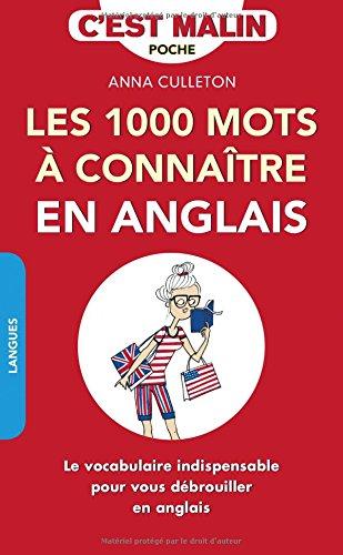 Les 1 000 mots à connaître en anglais, c'est malin : le vocabulaire indispensable pour vous débrouiller en anglais