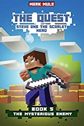 The Quest: Steve and the Scarlet Hero (Book 5): The Mysterious Enemy (An Unofficial Minecraft Book for Kids Ages 9 - 12 (Preteen) (The Quest: The Untold Story of Steve)