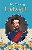 Fairy Tale King Ludwig II