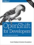 OpenShift for Developers: A Guide for...