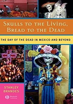 Skulls to the Living, Bread to the Dead: The Day of the Dead in Mexico and Beyond par [Brandes, Stanley]