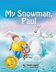 My Snowman, Paul (bedtime story, children's picture book, preschool, kids, kindergarten, ages 2 5) (Snowman Paul Book 1) (English Edition)