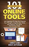 Office Management: 101 Powerful Online Tools: Life Organizers to Help You Organize Your Thoughts, Organize Your Ideas, and Organize Your Life in Fast and ... Personal Transformation Business Skills)