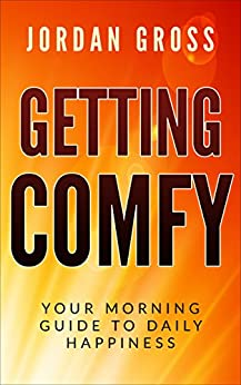 Getting COMFY: Your Morning Guide to Daily Happiness (English Edition) par [Gross, Jordan]