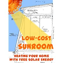 Low-Cost Sunroom: Heating Your Home With Free Solar Energy (Modern Simplicity Book 5) (English Edition)