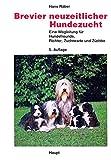 Brevier neuzeitlicher Hundezucht: Eine Wegleitung für Hundefreunde, Richter, Zuchtwarte, Züchter